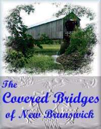 A picture tour of the 64 remaining Covered Bridges of New Brunswick